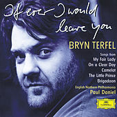 Bryn Terfel - If Ever I Would Leave You by Bryn Terfel