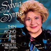 Then Along Came Bill: A Tribute To Bill Evans by Sylvia Syms