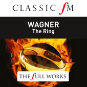 Wagner: Operatic Scenes From The Ring (Classic FM The Full Works) by Various Artists
