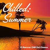 Chilled: Summer (15 Summer Chill Out Choons) by Various Artists