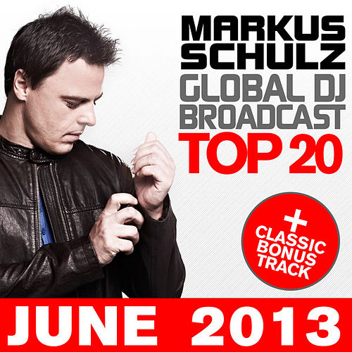 Global DJ Broadcast Top 20 - June 2013 (Including Classic Bonus Track) by Various Artists