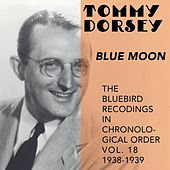 Blue Moon (The Bluebird Recordings In Chronological Order, Vol. 18 - 1938 - 1939) by Tommy Dorsey
