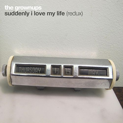 Suddenly I Love My Life (Redux) by The Grown-ups