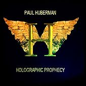Holographic Prophecy by Paul Huberman