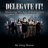 Delegate It (Mastering the Art of Delegation and Project Management) fra Greg Mason
