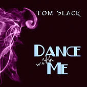 Dance With Me by Tom Slack