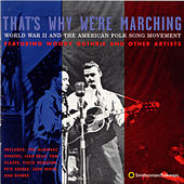 That's Why We're Marching: World War II And The American Folksong Movement by Various Artists