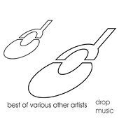 Best Of Drop Music Volume One by Various Artists