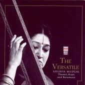 The Versatile Shubha Mudgal - Thumri, Kajri And Baramasa by Shubha Mudgal