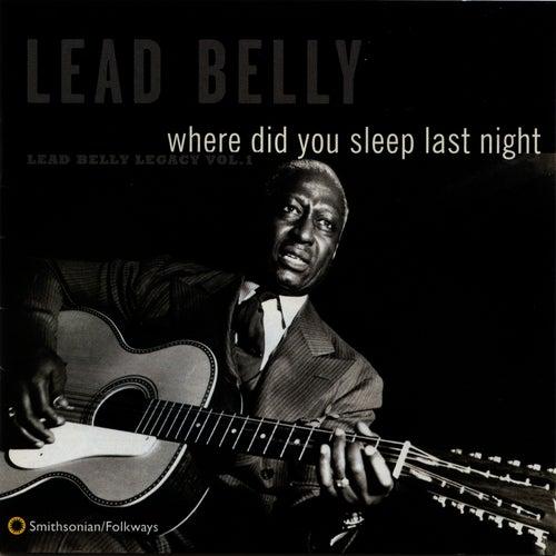 Where Did You Sleep Last Night: Lead Belly Legacy, Vol. 1 by Leadbelly