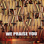 We Praise You: A Tribute To Fatboy Slim by Various Artists