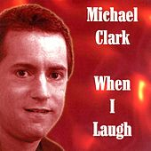 When I Laugh by Michael Clark