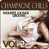 Champagne Chills - Exquisite Lounge Grooves, Vol. 2 by Various Artists