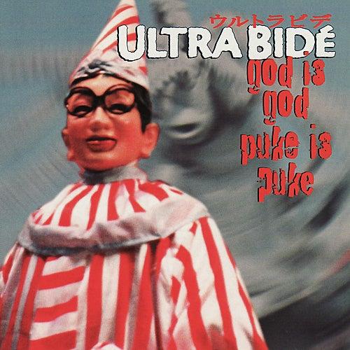 God Is God...Puke Is Puke von Ultra Bide