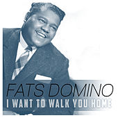 I Want to Walk You Home by Fats Domino