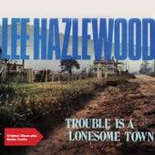 Trouble Is a Lonesome Town (Original Album Plus Bonus Tracks) von Lee Hazlewood