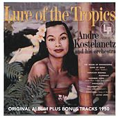 Lure of the Tropica (Original Album Plus Bonus Tracks 1950) de Andre Kostelanetz And His Orchestra