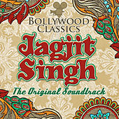 Bollywood Classics - Jagjit Singh (The Original Soundtrack) by Jagjit Singh