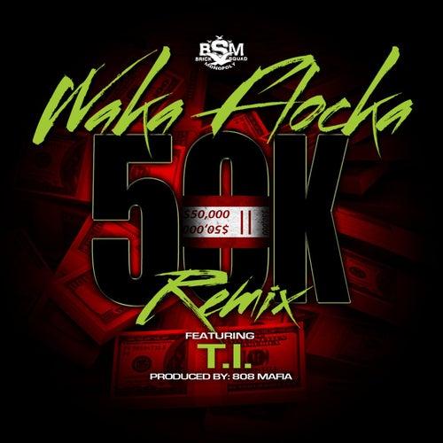 50K Remix (feat. T.I.) by Waka Flocka Flame