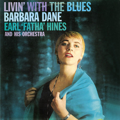 'Livin' with the Blues'. Barbara Dane with Earl Fatha Hines and His Orchestra by Barbara Dane