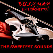 The Sweetest Sounds von Billy May