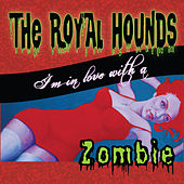 I'm in Love With a Zombie by The Royal Hounds