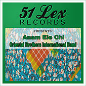 51 Lex Records Presents Anam Ele Chi by Oriental Brothers International Band