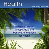 Health (Meditation Music, Sleep Music and Positive Affirmations for Health) by Dr. Harry Henshaw
