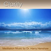 Clarity (Meditation Music for Deep Relaxation) by Dr. Harry Henshaw