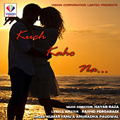 Kuch Kaho Na by Various Artists