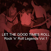 Let the Good Times Roll: Rock 'N' Roll Legends, Vol. 1 by Various Artists