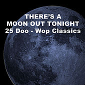 There's a Moon Out Tonight: 25 Doo-Wop Greats by Various Artists