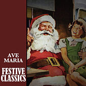 Ave Maria: Festive Classics by Various Artists