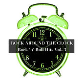 Rock Around the Clock: Rock 'N' Roll Hits, Vol. 3 by Various Artists