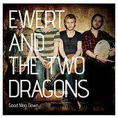 Good Man Down by Ewert and the Two Dragons