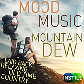 Mood Music: Mountain Dew - Laid Back Relaxing Old Time Country by Various Artists
