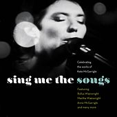 Sing Me the Songs Celebrating the works of Kate McGarrigle de Various Artists