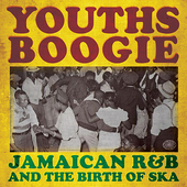 Youths Boogie: Jamaican R&B and The Birth Of Ska de Various Artists