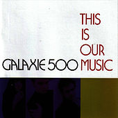 This Is Our Music de Galaxie 500