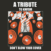 Don't Blow Your Cover - A Tribute To Kmfdm de Various Artists