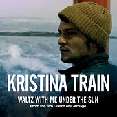 Waltz With Me Under The Sun by Kristina Train