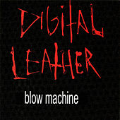 Blow Machine by Digital Leather