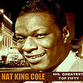 His Greatest Top Fifty von Nat King Cole