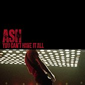 You Can't Have It All (3 Track DMD   iTunes Exclusive) von Ash