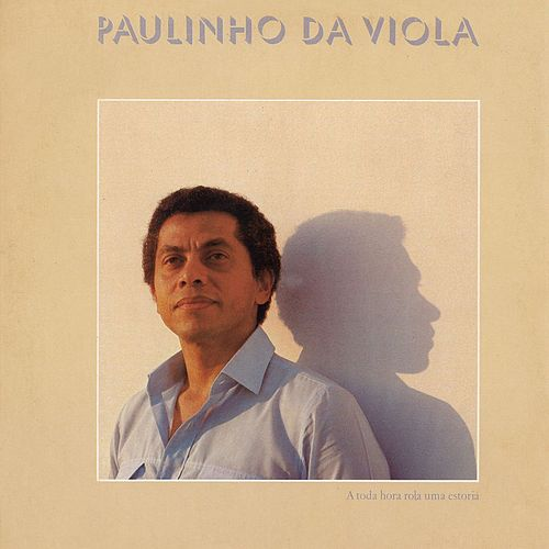 A Toda Hora Rola Uma Estória by Paulinho da Viola