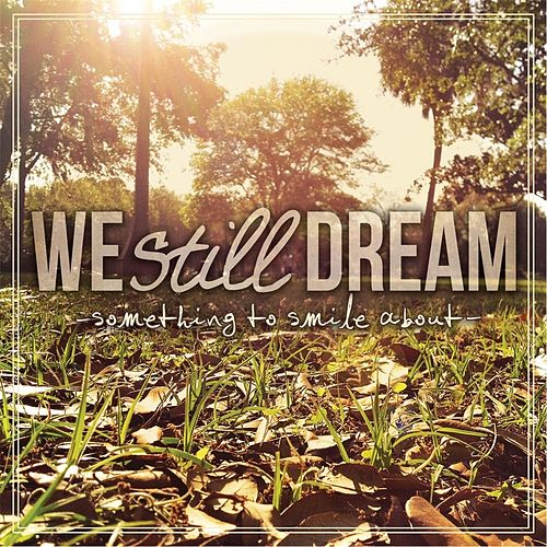 Something to Smile About by We Still Dream