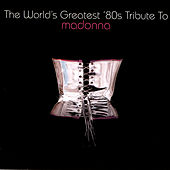 The World's Greatest 80's Tribute To Madonna by Various Artists