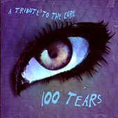 100 Tears: A Tribute To The Cure by Various Artists