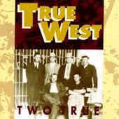 Two True by True West