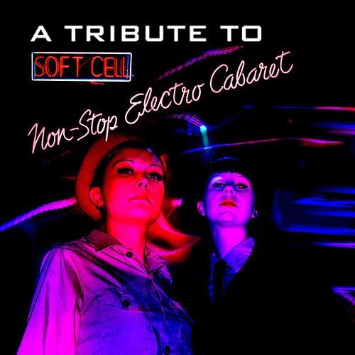 A Tribute To Soft Cell: Non-Stop Electro Cabaret by Various Artists